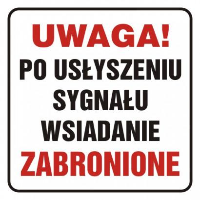 Uwaga, po usłyszeniu sygnału wsiadanie zabronione