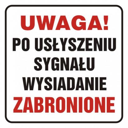 Uwaga, po usłyszeniu sygnału wysiadanie zabronione