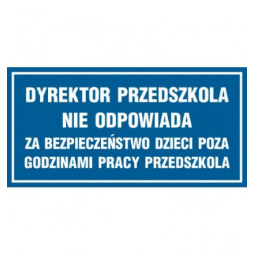 Znak - Dyrektor przedszkola nie odpowiada za bezpieczeństwo dzieci poza godzinami pracy przedszkola ND004